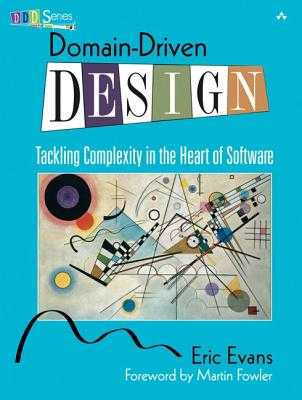 Domain-Driven Design: Tackling Complexity in the Heart of Software - John Fuller (Editor), and Evans, Eric, and Ross Venables