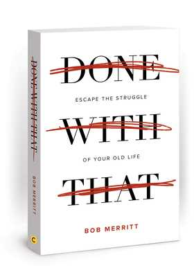 Done with That: Escape the Struggle of Your Old Life - Merritt, Bob