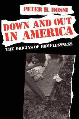 Down and Out in America: The Origins of Homelessness - Rossi, Peter H, Dr.