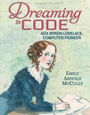 Dreaming in Code: ADA Byron Lovelace, Computer Pioneer - McCully, Emily Arnold