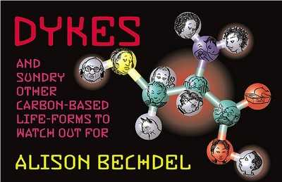 Dykes and Sundry Other Carbon-Based Life Forms to Watch Out for - Bechdel, Alison