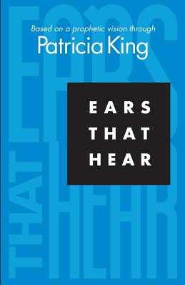 Ears that Hear: Based on a Prophetic Vision - King, Patricia