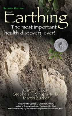 Earthing: The Most Important Health Discovery Ever! - Ober, Clinton, and Sinatra, Stephen T., M.D., and Zucker, Martin
