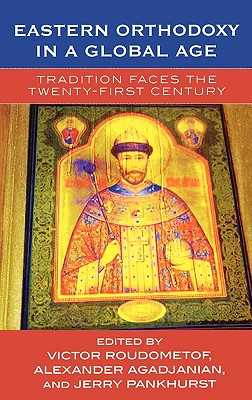 Eastern Orthodoxy in a Global Age: Tradition Faces the 21st Century - Roudometof, Victor (Editor), and Agadjanian, Alexander (Editor), and Pankhurst, Jerry (Editor)