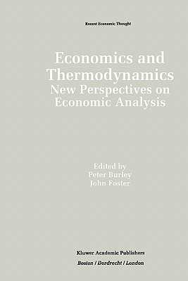 Economics and Thermodynamics: New Perspectives on Economic Analysis - Burley, Peter (Editor), and Foster, John (Editor)