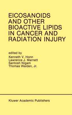 Eicosanoids and Other Bioactive Lipids in Cancer and Radiation Injury: Proceedings of the 1st International Conference October 11-14, 1989 Detroit, Michigan USA - Honn, Kenneth V (Editor), and Marnett, Lawrence J (Editor), and Nigam, Santosh (Editor)