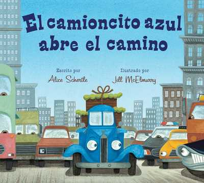El Camioncito Azul Abre El Camino (Little Blue Truck Leads the Way Spanish Board Book) - Schertle, Alice, and McElmurry, Jill (Illustrator)