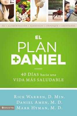 El Plan Daniel: 40 Dias Hacia Una Vida Mas Saludable - Warren, Rick, D.Min., and Amen, Daniel, Dr., and Hyman, Mark, MD