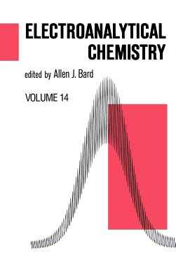 Electroanalytical Chemistry: A Series of Advances - Bard, Allen J, PH.D. (Editor)