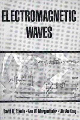 Electromagnetic Waves - Staelin, David, and Morgenthaler, Ann, and Kong, Jin