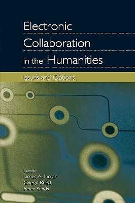 Electronic Collaboration in the Humanities: Issues and Options - Inman, James A (Editor), and Reed, Cheryl (Editor), and Sands, Peter (Editor)