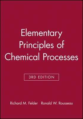 Elementary Principles of Chemical Processes: With Integrated Media and Study Tools - Felder, Richard M, and Rousseau, Ronald W