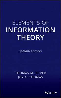 Elements of Information Theory - Cover, Thomas M, and Thomas, Joy A