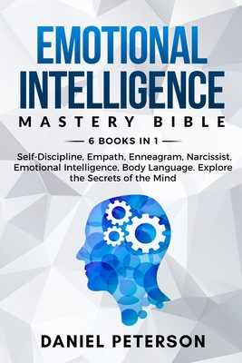 Emotional Intelligence Mastery Bible: 6 Books in 1: Self-Discipline, Empath, Enneagram, Narcissist, Emotional Intelligence, Body Language. Explore the Secrets of the Mind - Cooper, Robert, and Peterson, Daniel