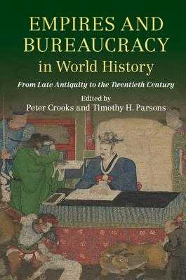 Empires and Bureaucracy in World History: From Late Antiquity to the Twentieth Century - Crooks, Peter (Editor), and Parsons, Timothy H. (Editor)