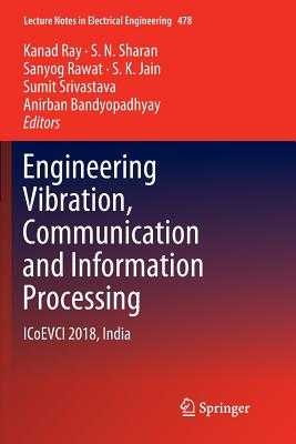Engineering Vibration, Communication and Information Processing: Icoevci 2018, India - Ray, Kanad (Editor), and Sharan, S N (Editor), and Rawat, Sanyog (Editor)