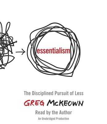 Essentialism: The Disciplined Pursuit of Less - McKeown, Greg (Read by)
