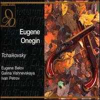 Eugene Onegin - Andrei Sokolov (vocals); Eugene Belov (vocals); Galina Vishnevskaya (vocals); Georgy Pankov (vocals);...