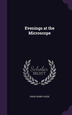 Evenings at the Microscope - Gosse, Philip Henry