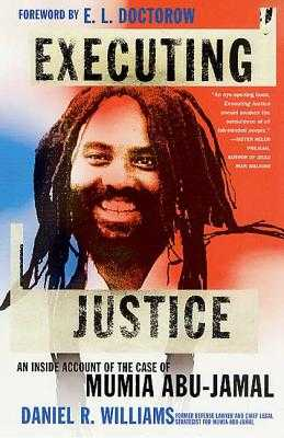 Executing Justice: An Inside Account of the Case of Mumia Abu-Jamal - Williams, Daniel R, and Doctorow, E L, Mr. (Foreword by)
