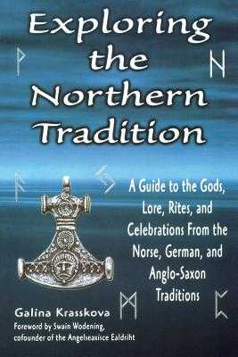 Exploring the Northern Tradition: A Guide to the Gods, Lore, Rites, and Celebrations from the Norse, German, and Anglo-Saxon Traditions - Krasskova, Galina