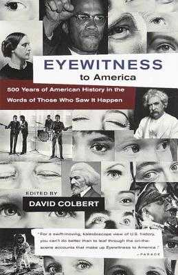 Eyewitness to America: 500 Years of American History in the Words of Those Who Saw It Happen - Colbert, David (Editor)