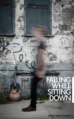Falling While Sitting Down: Stories - Millburn, Joshua Fields