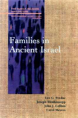 Families in Ancient Israel - Perdue, Leo G, and Blenkinsopp, Joseph, and Collins, John J