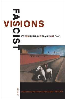 Fascist Visions: Art and Ideology in France and Italy - Affron, Matthew (Editor), and Antliff, Mark (Editor)