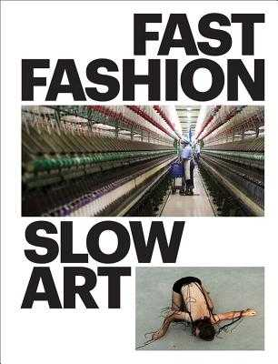 Fast Fashion / Slow Art - Obler, Bibiana K., and Rosenzweig, Phyllis D.