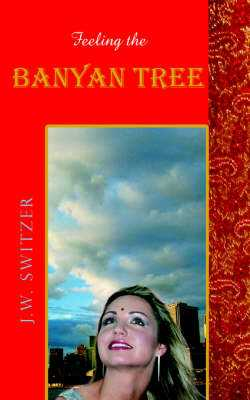 Feeling the Banyan Tree - Switzer, J W