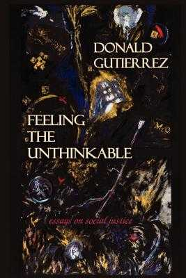 Feeling the Unthinkable: Essays on Social Justice - Gutierrez, Donald, and Gatuskin, Zelda Leah (Editor)