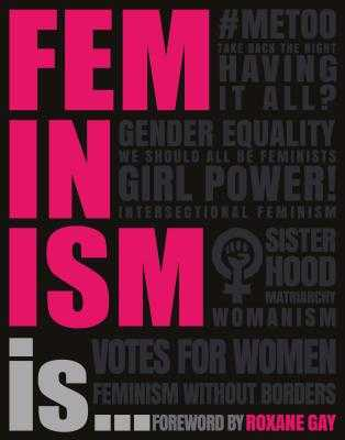 Feminism Is... - DK, and Gay, Roxane (Foreword by)