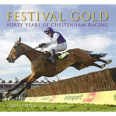 Festival Gold: Forty Years of Cheltenham Racing - Peters, Stewart