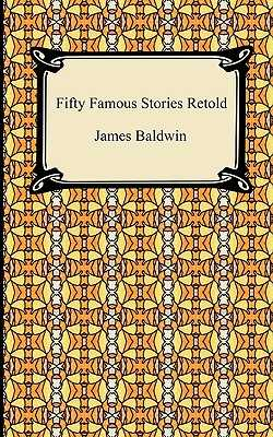 Fifty Famous Stories Retold - Baldwin, James, PhD
