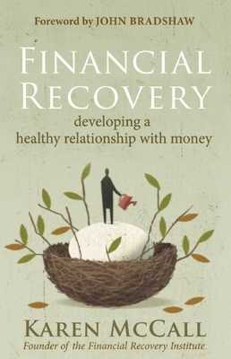 Financial Recovery: Developing a Healthy Relationship with Money - McCall, Karen, and Bradshaw, John (Foreword by)