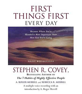 First Things First Every Day: Because Where You're Headed Is More Important Than How Fast You're Going - Covey, Stephen R, Dr., and Merrill, A Roger (Introduction by), and Merrill, Rebecca R