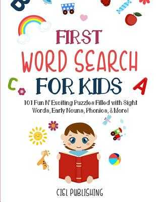 First Word Search for Kids (Ages 5-7): 101 Fun N' Exciting Puzzles Filled with Sight Words, Early Nouns, Phonics & More! - Publishing, Ciel