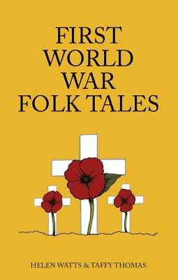First World War Folk Tales - Thomas, Taffy, and Watts, Helen