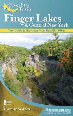 Five-Star Trails: Finger Lakes and Central New York: Your Guide to the Area's Most Beautiful Hikes - Starmer, Tim