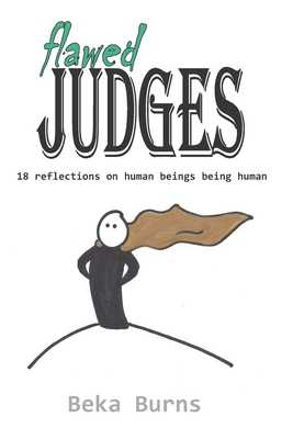 Flawed Judges: 18 reflections on human beings being human - Burns, Beka
