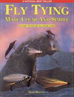 Fly Tying Made Clear and Simple - Morris, Skip, and Hafele, Rick (Designer)
