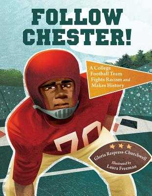 Follow Chester!: A College Football Team Fights Racism and Makes History - Respress-Churchwell, Gloria