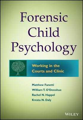 Forensic Child Psychology: Working in the Courts and Clinic - Fanetti, Matthew, and O'Donohue, William T., and Fondren-Happel, Rachel