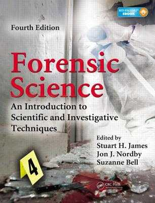 Forensic Science: An Introduction to Scientific and Investigative Techniques - James, Stuart H, and Nordby Ph D, Jon J, and Bell, Suzanne