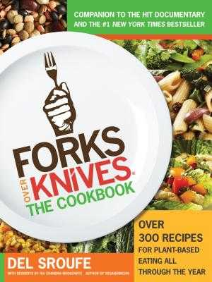 Forks Over Knives: The Cookbook: Over 300 Recipes for Plant-Based Eating All Through the Year - Sroufe, Del, and Moskowitz, Isa Chandra (Contributions by), and Hever, Julieanna, MS, Rd, CPT (Contributions by)