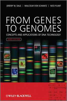 From Genes to Genomes: Concepts and Applications of DNA Technology - Dale, Jeremy W., and von Schantz, Malcolm, and Plant, Nicholas