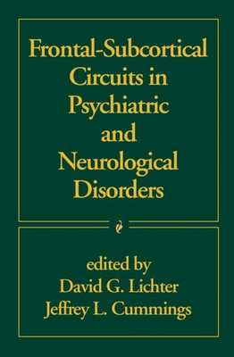 Frontal-Subcortical Circuits in Psychiatric and Neurological Disorders - Lichter, David G, MD (Editor), and Cummings, Jeffrey L, MD (Editor)