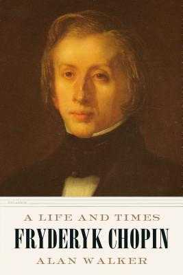 Fryderyk Chopin: A Life and Times - Walker, Alan, Dr.