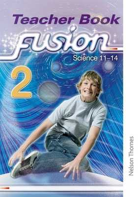 Fusion 2 Teacher's Book: Science 11-14 - Miller, Ruth, and Forbes, Darren, and Pollock, Nick